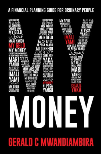 My Money - A Financial Planning Guide for Ordinary People ebook by Gerald Mwandiambira