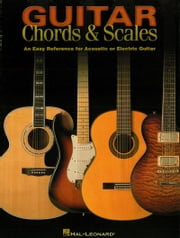 Guitar Chords & Scales (Music Instruction) - An Easy Reference for Acoustic or Electric Guitar ebook by Hal Leonard Corp.