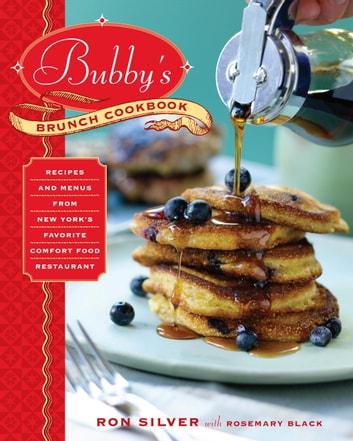 Bubby's Brunch Cookbook - Recipes and Menus from New York's Favorite Comfort Food Restaurant ebook by Ron Silver,Rosemary Black
