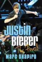 Justin Bieber ebook by Marc Shapiro