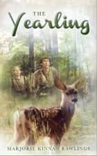 The Yearling ebook by Marjorie Kinnan Rawlings