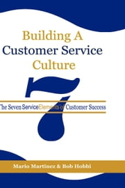 Building a Customer Service Culture - The Seven Service Elements of Customer Success ebook by Bob Hobbi,Mario Martinez
