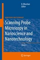 Scanning Probe Microscopy in Nanoscience and Nanotechnology 3 ebook by Bharat Bhushan