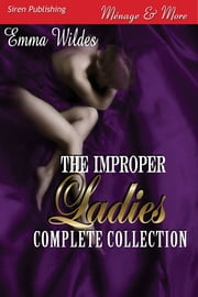 The Improper Ladies Complete Collection ebook by Emma Wildes