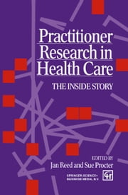 Practitioner Research in Health Care ebook by Sue Procter Jan Reed