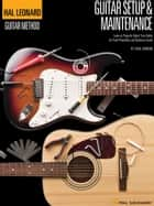 Hal Leonard Guitar Method - Setup & Maintenance - Learn to Properly Adjust Your Guitar for Peak Playability and Optimum Sound ebook by Chad Johnson