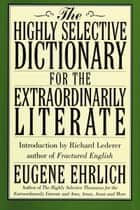 The Highly Selective Dictionary for the Extraordinarily Literate ebook by Eugene Ehrlich