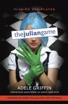 The Julian Game ebook by Adele Griffin