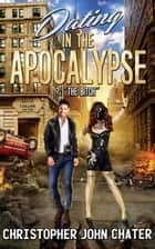 "Dating in the Apocalypse: ?: ""The Bitch"" - Dating in the Apocalypse, #5 ebook by Christopher John Chater"