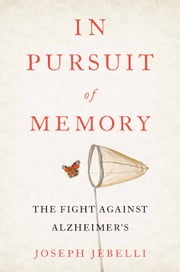 In Pursuit of Memory - The Fight Against Alzheimer's ebook by Joseph Jebelli