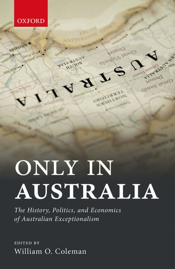 Only in Australia - The History, Politics, and Economics of Australian Exceptionalism ebook by