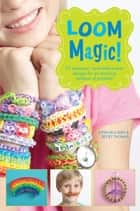 Loom Magic! - 25 Awesome, Never-Before-Seen Designs for an Amazing Rainbow of Projects eBook by John McCann, Becky Thomas