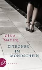 Zitronen im Mondschein - Roman ebook by Gina Mayer