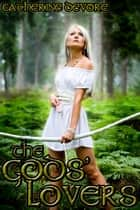 The Gods' Lovers - Erotica 3-Pack ebook by Catherine DeVore