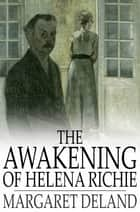 The Awakening of Helena Richie ebook by Margaret Deland