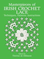 Masterpieces of Irish Crochet Lace - Techniques, Patterns, Instructions ebook by Kobo.Web.Store.Products.Fields.ContributorFieldViewModel