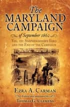 The Maryland Campaign of September 1862 - Volume III: The Battle of Shepherdstown and the End of the Campaign ebook by Ezra A. Carman, Thomas Clemens