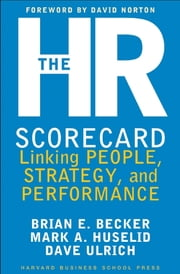 The HR Scorecard - Linking People, Strategy, and Performance ebook by David Ulrich, Brian E. Becker, Mark A. Huselid