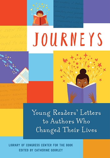 Journeys: Young Readers' Letters to Authors Who Changed Their Lives ebook by Library of Congress Center for the Book
