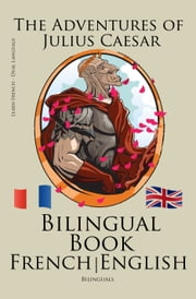 Learn French - Bilingual Book (French - English) The Adventures of Julius Caesar ebook by Bilinguals