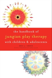 The Handbook of Jungian Play Therapy with Children and Adolescents ebook by Eric J. Green
