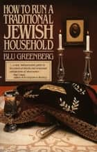 How to Run a Traditional Jewish Household ebook by Blu Greenberg