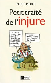 Petit traité de l'injure eBook by Pierre Merle, Philippe Malingrey