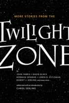 More Stories from the Twilight Zone ebook by Carol Serling