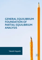 General Equilibrium Foundation of Partial Equilibrium Analysis ebook by Takashi Hayashi