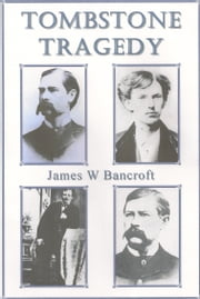 Tombstone Tragedy ebook by James W Bancroft