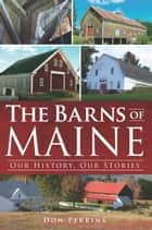 The Barns of Maine ebook by Don Perkins
