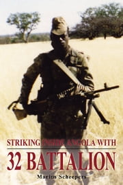 Striking Inside Angola with 32 Battalion ebook by Marius Scheepers