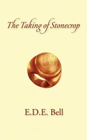 The Taking of Stonecrop ebook by E.D.E. Bell