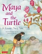 Maya and the Turtle - A Korean Fairy Tale ebook by John C. Stickler, Soma Han, Soma Han