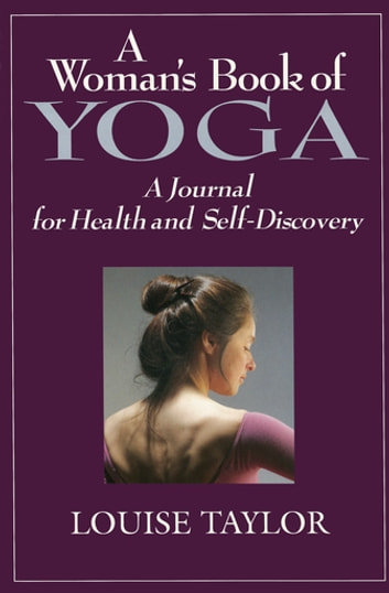 Woman's Book of Yoga - A Journal for Health and Self-Discovery ebook by Louise Taylor