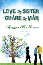 Love Thy Sister, Guard Thy Man ebook by Kimberlee R. Mendoza