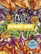 Tasty Every Day - All of the Flavour, None of the Fuss ebook by Tasty