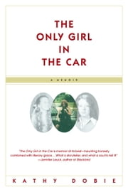 The Only Girl in the Car ebook by Kathy Dobie