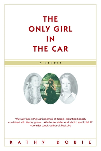 The Only Girl in the Car - A Memoir ebook by Kathy Dobie