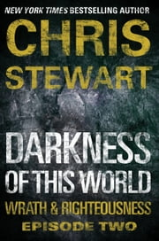Darkness of This World - Wrath & Righteousness: Episode Two ebook by Chris Stewart