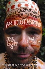 An Idiot Abroad - The Travel Diaries of Karl Pilkington ekitaplar by Karl Pilkington, Ricky Gervais