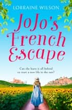 Jojo's French Escape (A French Escape, Book 3) ebook by Lorraine Wilson