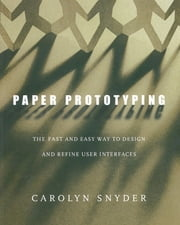 Paper Prototyping - The Fast and Easy Way to Design and Refine User Interfaces ebook by Carolyn Snyder