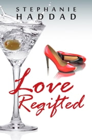 Love Regifted: A Novel ebook by Stephanie Haddad