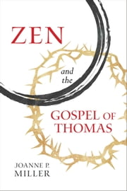 Zen and the Gospel of Thomas ebook by Joanne P. Miller
