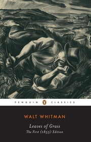 Leaves of Grass - The First (1855) Edition ebook by Walt Whitman