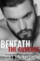 Beneath the Surface ebook by Cat Johnson