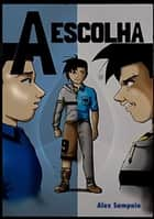 A Escolha ebook by Alex Sampaio