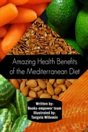 Amazing Health Benefits of the Mediterranean Diet ebook by Books-empower team