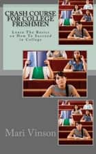 Crash Course For College Freshmen ebook by Mari Vinson